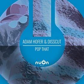 ADAM HOFER & DISSCUT - POP THAT